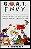 img - for G.O.A.T. Envy: An Analysis of the Role Fan Narrative Plays in the Debate Over Which #23 is the Greatest Basketball Player of All Time book / textbook / text book