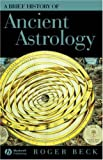 A Brief History of Ancient Astrology, Roger Beck, 1405110872