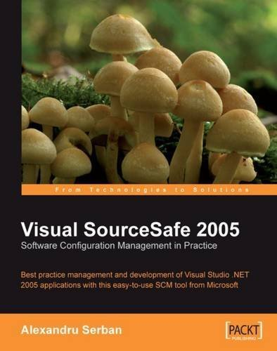 Visual SourceSafe 2005 Software Configuration Management in Practice: Best practice management and development of Visual Studio .NET 2005 applications with this easy-to-use SCM tool from Microsoft 1st edition by Alexandru Serban (2007) Paperback