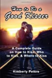 How to Be a Good Kisser, Kimberly Peters, 149913407X