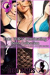 Futa Wife's Dominating Boss Collection: (A Futa-on-Female, Interracial, Cuckold, Hot Wife Erotica)