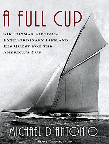 Download A Full Cup: Sir Thomas Lipton's Extraordinary Life and His Quest for the America's Cup pdf