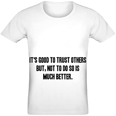 It's Good to Trust Others T-Shirt for Men & Women - 100