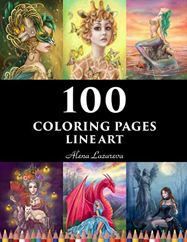 100  coloring pages. Line art.  Alena Lazareva: Coloring Book for Adults: Mermaids, Fairies, Unicorns, Fashion, Dragons, Ladies of nature and More!