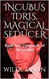 INCUBUS IDRIS, MAGICAL SEDUCER: Book Two:  Conquests of the Incubii