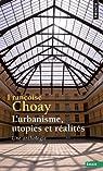 L'urbanisme, utopies et réalités. par Choay
