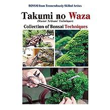 Takumi no Waza (Master Artisans' Techniques): Collection of Bonsai Techniques