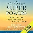 Your 3 Best Super Powers: Meditation, Imagination & Intuition Hörbuch von Sonia Choquette Gesprochen von: Sonia Choquette