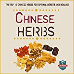 Chinese Herbs: The Top 10 Chinese Herbs for Optimal Health and Healing |  The Healthy Reader