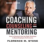 Coaching, Counseling & Mentoring, Second Edition: How to Choose & Use the Right Technique to Boost Employee Performance | Florence M. Stone