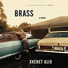 Brass: A Novel Audiobook by Xhenet Aliu Narrated by Therese Plummer, Lauren Fortgang
