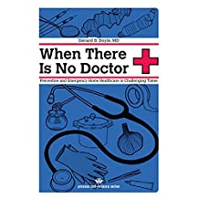 When There Is No Doctor: Preventive and Emergency Healthcare in Uncertain Times (Process Self-reliance Series)
