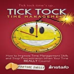 Tick Tock Time Management: How to Improve Time Management Skills and Stop Procrastination When Your Time REALLY Counts |  Instafo