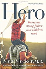 Hero: Being the Strong Father Your Children Need Hardcover