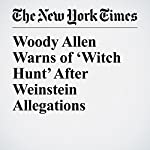 Woody Allen Warns of 'Witch Hunt' After Weinstein Allegations | Andrew R. Chow