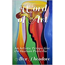 Word of Art: An Artistic Perspective  On Haitian Proverbs