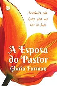 A esposa do pastor: fortalecida pela graça para uma vida de amor