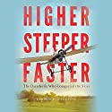 Higher, Steeper, Faster: The Daredevils Who Conquered the Skies Audiobook by Lawrence Goldstone Narrated by Robertson Dean
