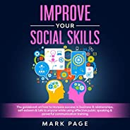 Improve Your Social Skills: The Guidebook on How To Increase Success In Business & Relationships, Self-Est