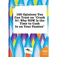 100 Opinions You Can Trust on Crush It!: Why Now Is the Time to Cash in on Your Passion