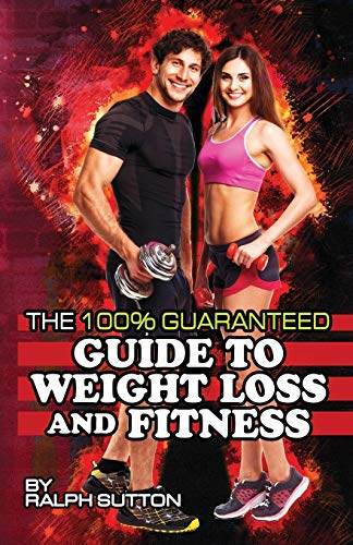 The 100% Guaranteed Guide to Weight Loss and Fitness
