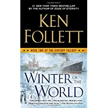 Winter of the World: Book Two of the Century Trilogy: Written by Ken Follett, 2014 Edition, (Reissue) Publisher: Signet [Mass Market Paperback]