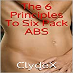 The 6 Principles to Six Pack Abs |  ClydeX