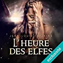 L'heure des elfes (La trilogie des elfes 3) Audiobook by Jean-Louis Fetjaine Narrated by Jean-Marie Fonbonne