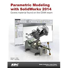 Parametric Modeling With SolidWorks 2014: Covers Material Found on the Cswa Exam
