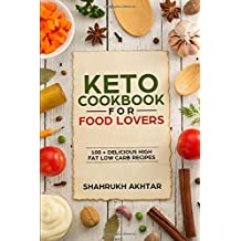 KETO COOKBOOK FOR FOOD LOVERS: 100+ DELICIOUS HIGH FAT LOW CARB RECIPES