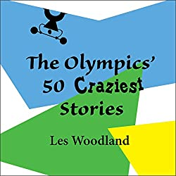 The Olympics' 50 Craziest Stories