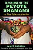 Teachings of the Peyote Shamans: The Five Points of