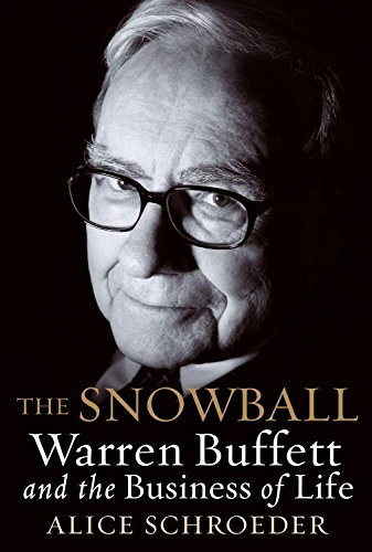 The Snowball: Warren Buffett and the Business of Life by [Schroeder, Alice]