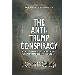 The Anti-Trump Conspiracy: Why the World's Super-Elite Ruling Class is Opposed to the 45th President