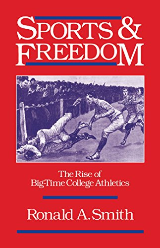 Download Sports and Freedom: The Rise of Big-Time College Athletics (Sports and History) Pdf