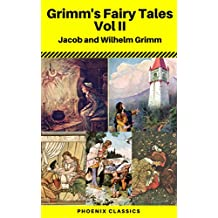 Grimms' Fairy Tales: Volume II - Illustrated (Phoenix Classics)