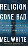 Religion Gone Bad: The Hidden Dangers of the Christian Right