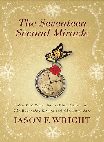 The Seventeen Second Miracle 1st (first) Edition by Wright, Jason F. published by Berkley Trade (2010) Paperback