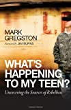 What's Happening to My Teen?, Mark Gregston, 0736924442