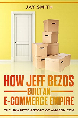 How Jeff Bezos Built An E-Commerce Empire: The unwritten Story of Amazon.com (Le Mans Spurring)