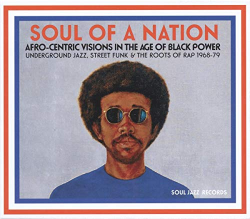 Soul Of A Nation: Afro-Centric Visions In The Age Of Black Power  Underground Jazz, Street Funk; The Roots Of Rap 1968-79