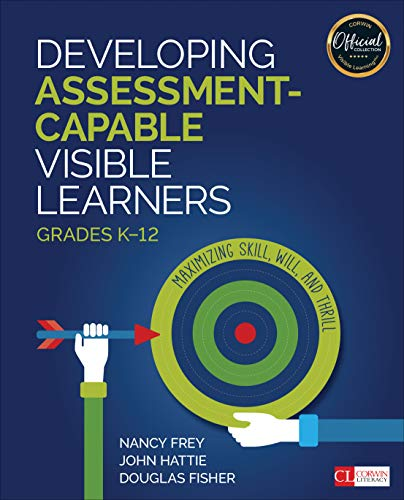 Developing Assessment-Capable Visible Learners, Grades K-12: Maximizing Skill, Will, and Thrill (Corwin Literacy)