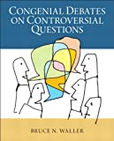 Congenial Debates on Controversial Questions Plus MySearchLab with EText -- Access Card Package, Waller, Bruce N., 0205928277