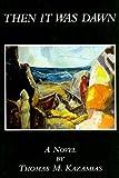 Then It Was Dawn, Thomas M. Kazamias, 0533157072