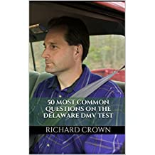 Pass Your Delaware DMV Test Guaranteed! 50 Real Test Questions! Delaware DMV Practice Test Questions