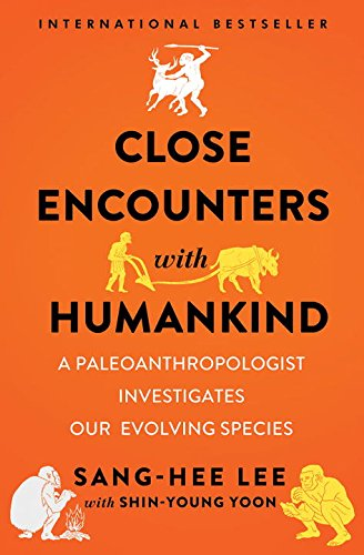 Book Cover: Close Encounters with Humankind: A Paleoanthropologist Investigates Our Evolving Species