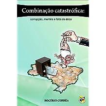 COMBINAÇÃO CATASTRÓFICA: CORRUPÇÃO, MENTIRA E FALTA DE ÉTICA