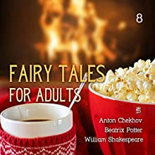 Fairy Tales for Adults, Volume 8 Audiobook by Anton Chekhov, Beatrix Potter, William Shakespeare Narrated by Josh Verbae