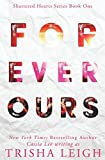 Forever Ours: A Young Adult Coming of Age Romance (Shattered Hearts Series (YA))
