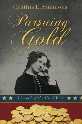 Book: Pursuing Gold - A Novel of the Civil War by Cynthia L Simmons
